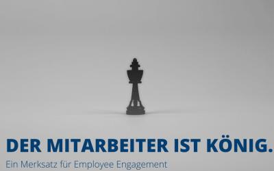 Der Mitarbeiter ist König – Ein Merksatz für Employee Engagement